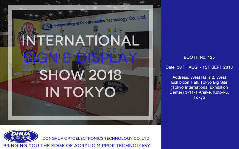 International SIGN & DISPLAY SHOW 2018, BOOTH NO:125, in Tokyo--- Guangdong Donghua Optoelectronics Technology Co.,Ltd